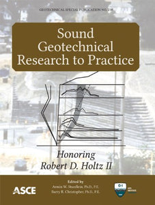Sound Geotechnical Research to Practice: Honoring Robert D. Holtz II (Geotechnical Special Publication 230)