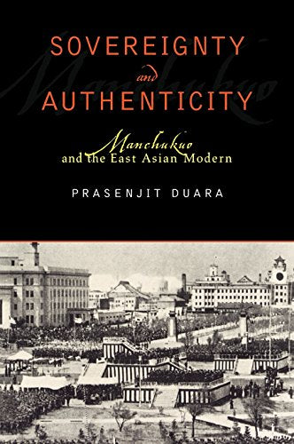 Sovereignty and Authenticity: Manchukuo and the East Asian Modern (State & Society in East Asia)