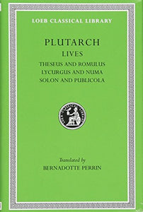 Plutarch Lives, I, Theseus And Romulus. Lycurgus And Numa. Solon And Publicola (Loeb Classical Library) (Volume I)