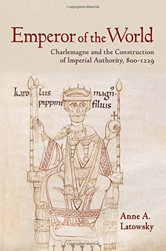 Emperor of the World: Charlemagne and the Construction of Imperial Authority, 8001229
