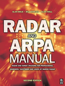 Radar and ARPA Manual, Second Edition: Radar and Target Tracking for Professional Mariners, Yachtsmen and Users of Marine Radar