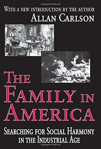 The Family in America: Searching for Social Harmony in the Industrial Age