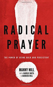 Radical Prayer: The Power of Being Bold and Persistent