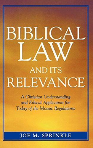 Biblical Law and Its Relevance: A Christian Understanding and Ethical Application for Today of the Mosaic Regulations