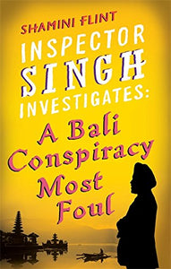 Inspector Singh Investigates: A Bali Conspiracy Most Foul: Number 2 in series (Inspector Singh Investigates Series)