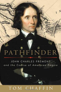 Pathfinder: John Charles Frmont and the Course of American Empire