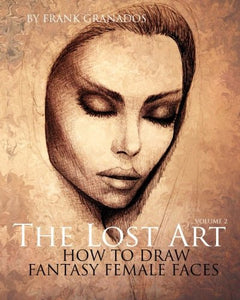 The Lost Art: Volume 2  How To Draw Fantasy Female Faces