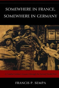 Somewhere in France, Somewhere in Germany: A Combat Soldier's Journey Through the Second World War