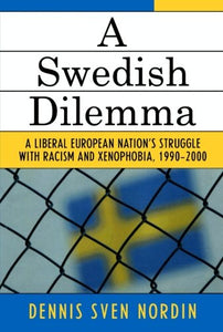 A Swedish Dilemma: A Liberal European Nation's Struggle with Racism and Xenophobia, 1990-2000