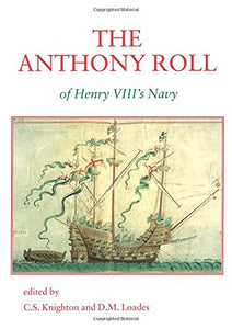 The Anthony Roll of Henry VIIIs Navy: Pepys Library 2991 and British Library Add MS 22047 with Related Material (Navy Records Society Publications)