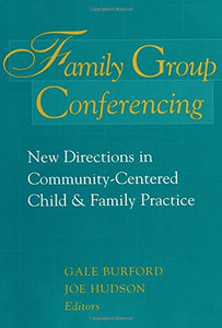 Family Group Conferencing: New Directions in Community-Centered Child and Family Practice (Modern Applications of Social Work)