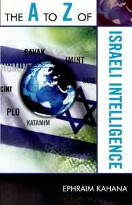 The A to Z of Israeli Intelligence (The A to Z Guide Series)