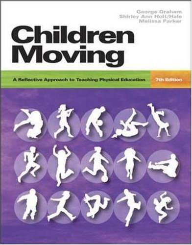 Children Moving: A Reflective Approach to Teaching Physical Education 7/e with Moving Into the Future 2/e and Movement Analysis Wheel