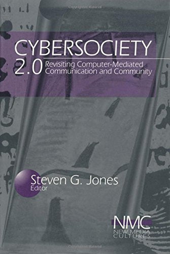 Cybersociety 2.0: Revisiting Computer-Mediated Community and Technology (New Media Cultures)