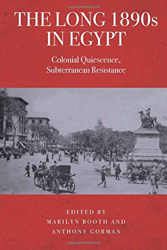 The Long 1890s in Egypt: Colonial Quiescence, Subterranean Resistance