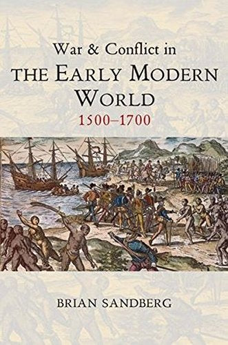 War and Conflict in the Early Modern World: 1500 - 1700 (War and Conflict Through the Ages)