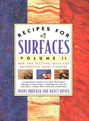 Recipes For Surfaces: Volume Ii: New And Exciting Ideas For Decorative Paint Finishes