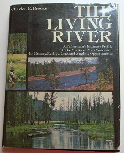 The Living River: A Fisherman's Intimate Profile of the Madison River Watershed - Its History, Ecology, Lore and Angling Opportunities