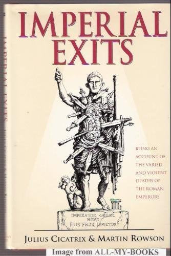 Imperial Exits: Being an Account of the Varied and Violent Deaths of the Roman Emperors