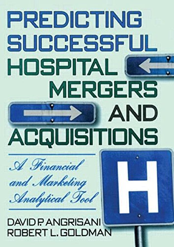 Predicting Successful Hospital Mergers and Acquisitions: A Financial and Marketing Analytical Tool