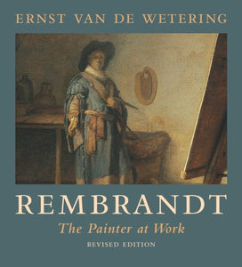 Rembrandt: The Painter At Work
