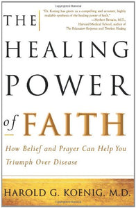 The Healing Power Of Faith: How Belief And Prayer Can Help You Triumph Over Disease