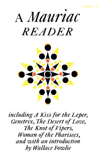 A Mauriac Reader: Including A Kiss for the Leper, Genetrix, The Desert of Love, The Knot of Vipers, and Woman of the Pharisees