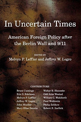 In Uncertain Times: American Foreign Policy after the Berlin Wall and 9/11 (Miller Center of Public Affairs Books)