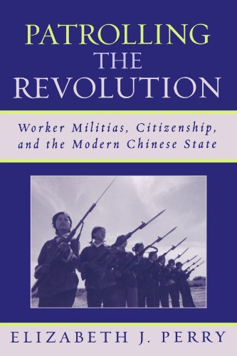 Patrolling the Revolution: Worker Militias, Citizenship, and the Modern Chinese State (State & Society in East Asia)