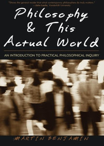 Philosophy & This Actual World: An Introduction to Practical Philosophical Inquiry