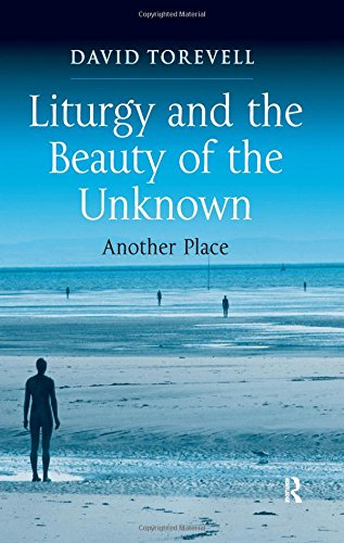 Liturgy and the Beauty of the Unknown: Another Place