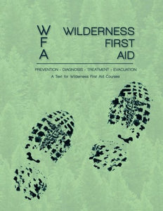 Wilderness First Aid: A Text for Wilderness First Aid Courses
