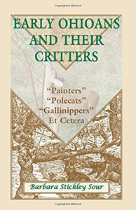 Early Ohioans and Their Critters: Painters, Polecats, Gallinippers, Et Cetera