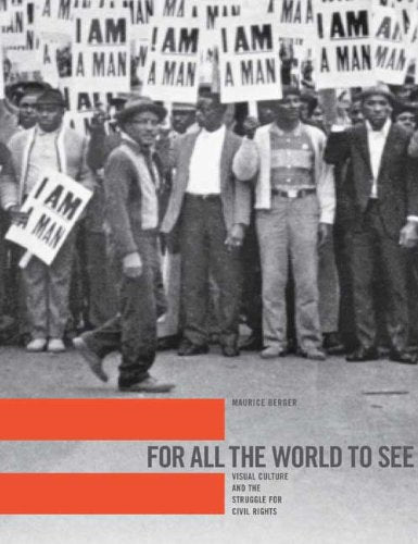 For All the World to See: Visual Culture and the Struggle for Civil Rights