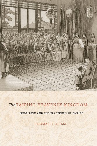 The Taiping Heavenly Kingdom: Rebellion and the Blasphemy of Empire (China Program Books)
