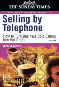 Selling by Telephone: From Cold Calling to Hot Profit (Sunday Times Business Enterprise Guide)