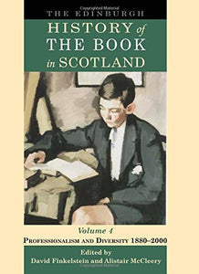 The Edinburgh History of the Book in Scotland, Volume 4: Professionalism and Diversity 1880-2000