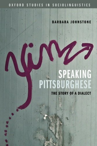 Speaking Pittsburghese: The Story of a Dialect (Oxford Studies in Sociolinguistics)