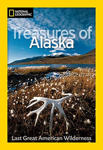 National Geographic Treasures of Alaska: The Last Great American Wilderness (National Geographic Destinations)
