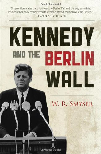Kennedy and the Berlin Wall: A Hell of a Lot Better than a War