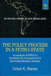 The Policy Process in a Petro-State: An Analysis of Pdvsa's (Petroleos De Venezuela Sa'S) Internationalisation Strategy (The Political Economy of Latin America)