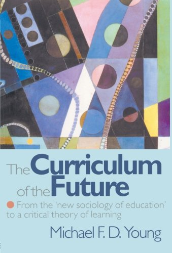 The Curriculum of the Future: From the 'New Sociology of Education' to a Critical Theory of Learning