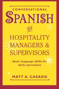 Conversational Spanish For Hospitality Managers And Supervisors: Basic Language Skills For Daily Operations