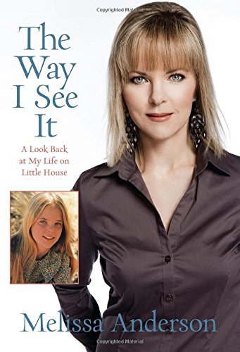 The Way I See It: A Look Back At My Life On Little House