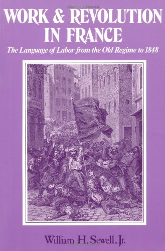 Work And Revolution In France: The Language Of Labor From The Old Regime To 1848