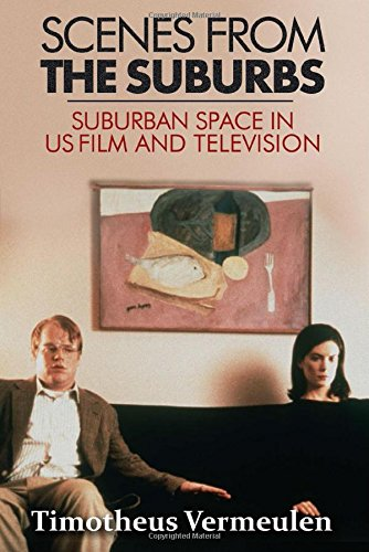 Scenes from the Suburbs: The Suburb in Contemporary US Film and Television