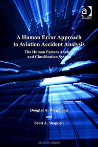 A Human Error Approach to Aviation Accident Analysis: The Human Factors Analysis and Classification System