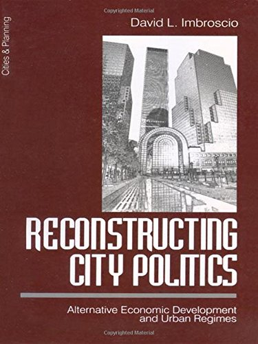 Reconstructing City Politics: Alternative Economic Development and Urban Regimes (Cities and Planning)