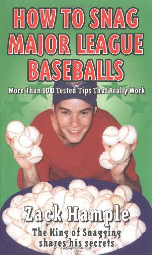 How To Snag Major League Baseballs: More Than 100 Tested Tips That Really Work