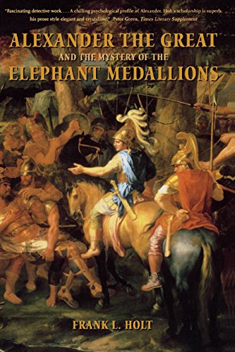 Alexander The Great And The Mystery Of The Elephant Medallions (Hellenistic Culture And Society)